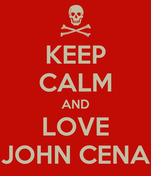KEEP CALM AND LOVE JOHN CENA