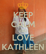 KEEP CALM AND LOVE KATHLEEN