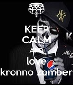 KEEP CALM AND love kronno zomber