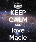 KEEP CALM AND love Macie