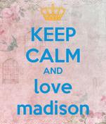 KEEP CALM AND love madison