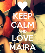 KEEP CALM AND LOVE MAIRA