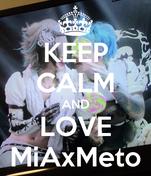 KEEP CALM AND LOVE MiAxMeto