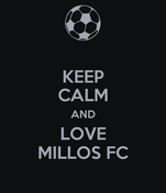 KEEP CALM AND LOVE MILLOS FC