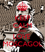 KEEP CALM AND LOVE  MOSCAGOL