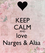 KEEP CALM AND love  Narges & Alaa
