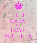 KEEP CALM AND LOVE NUTELLA