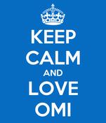 KEEP CALM AND LOVE OMI