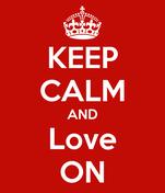 KEEP CALM AND Love ON