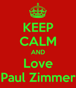 KEEP CALM AND Love Paul Zimmer