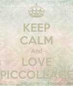 KEEP CALM And LOVE PICCOLLAGE