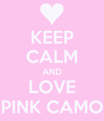 KEEP CALM AND LOVE PINK CAMO