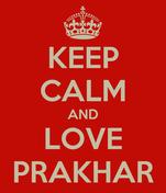 KEEP CALM AND LOVE PRAKHAR