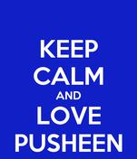 KEEP CALM AND LOVE PUSHEEN