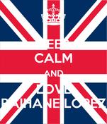 KEEP CALM AND LOVE RAIHANE LOPEZ