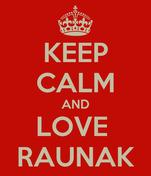 KEEP CALM AND LOVE  RAUNAK