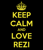 KEEP CALM AND LOVE REZI