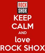 KEEP CALM AND love ROCK SHOX