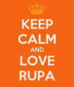 KEEP CALM AND LOVE RUPA