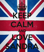 KEEP CALM AND LOVE SANDRA