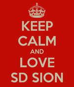 KEEP CALM AND LOVE SD SION