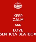 KEEP CALM AND LOVE SENTICEV BEATBOX