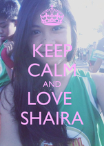 KEEP CALM AND LOVE  SHAIRA