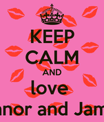 KEEP CALM AND love  Shannon O'connor and Jamie Hutchinson