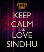 KEEP CALM AND LOVE SINDHU