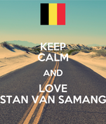 KEEP CALM AND LOVE STAN VAN SAMANG