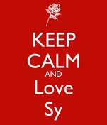 KEEP CALM AND Love Sy