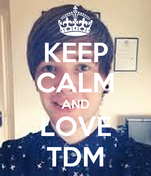 KEEP CALM AND LOVE TDM