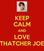 KEEP CALM AND LOVE THATCHER JOE