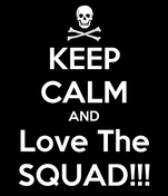 KEEP CALM AND Love The SQUAD!!!