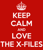 KEEP CALM AND LOVE THE X-FILES