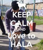 KEEP CALM AND Love to HALA