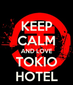 KEEP CALM AND LOVE TOKIO HOTEL
