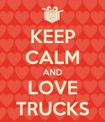 KEEP CALM AND LOVE TRUCKS