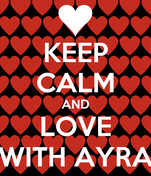 KEEP CALM AND LOVE WITH AYRA