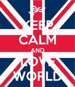 KEEP CALM AND LOVE WORLD