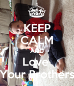 KEEP CALM AND Love  Your Brothers