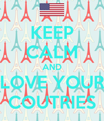 KEEP CALM AND LOVE YOUR COUTRIES