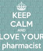 KEEP CALM AND LOVE YOUR pharmacist
