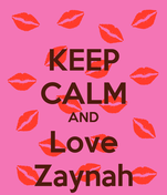 KEEP CALM AND Love Zaynah