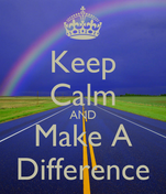 Keep Calm AND Make A Difference