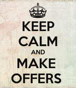 KEEP CALM AND MAKE  OFFERS