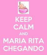 KEEP CALM AND MARIA RITA CHEGANDO