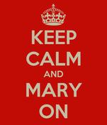 KEEP CALM AND MARY ON