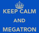 KEEP CALM AND MEGATRON