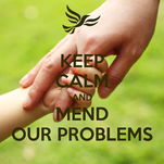 KEEP CALM AND MEND OUR PROBLEMS
